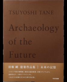 TSUYOSHI TANE Archaeology of the Future