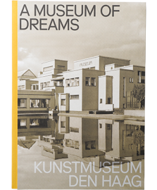 KUNSTMUSEUM DEN HAAG - A Museum Of Dreams (Eng. )
