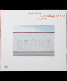 LJUBODRAG ANDRIC Works 2008-2016