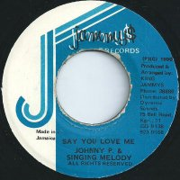 Johnny P & Singing Melody / Say You Love Me (7