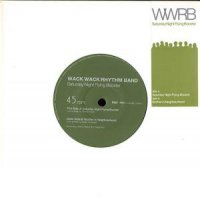 WACK WACK RHYTHM BAND	 / SATURDAY NIGHT FLYING BOOSTER (7