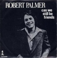 Robert Palmer / Can We Still Be Friends (7