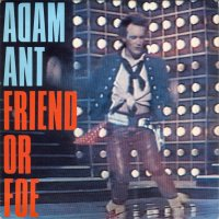 Adam And The Ants / Friend Or Foe (7