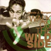 JAMIE J. MORGAN / WALK ON THE WILD SIDE (7