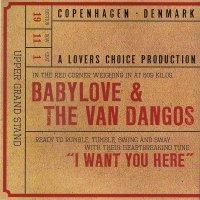 Babylove & The Van Dangos / I Want You Here  (7